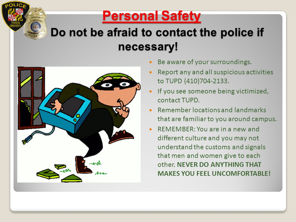 Personal Safety Do not be afraid to contact the police if necessary!