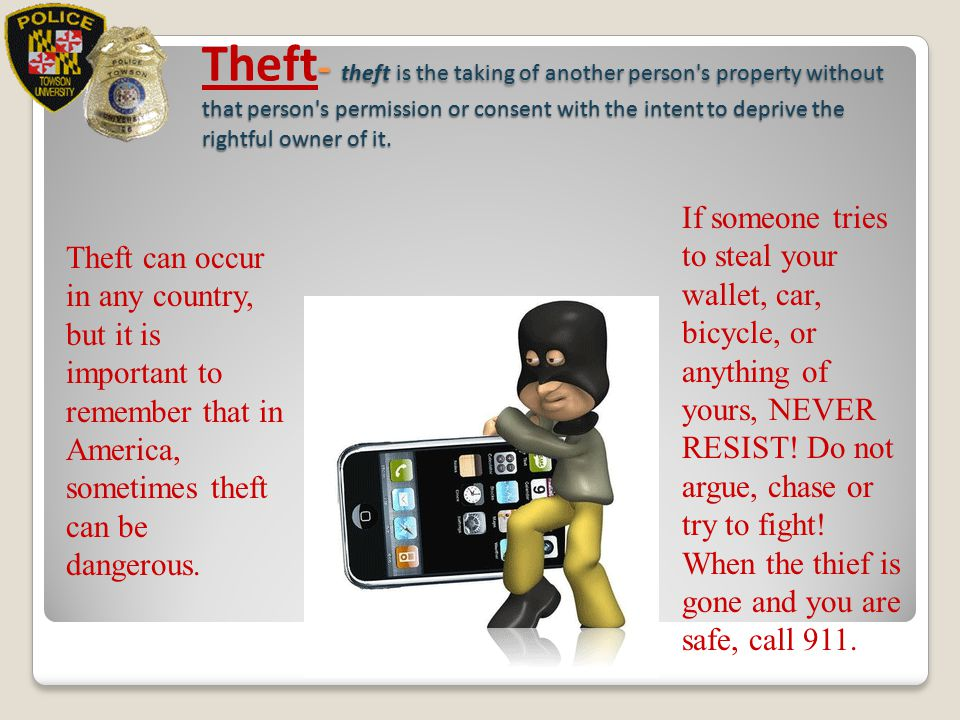 Theft- theft is the taking of another person s property without that person s permission or consent with the intent to deprive the rightful owner of it.