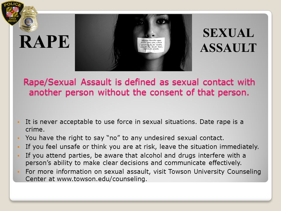 SEXUAL ASSAULT RAPE. Rape/Sexual Assault is defined as sexual contact with another person without the consent of that person.