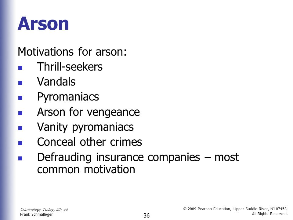 Arson Motivations for arson: Thrill-seekers Vandals Pyromaniacs