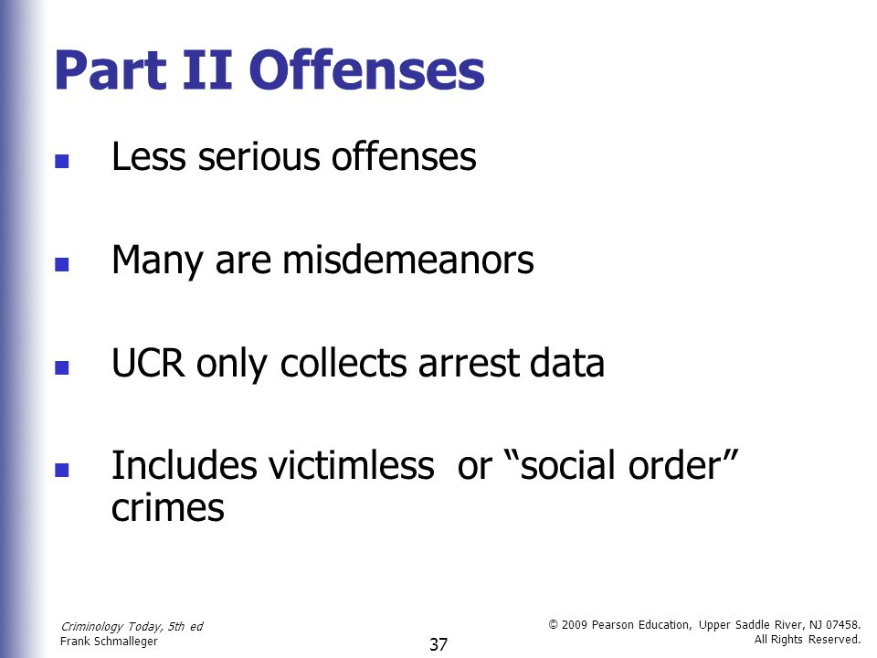 Part II Offenses Less serious offenses Many are misdemeanors