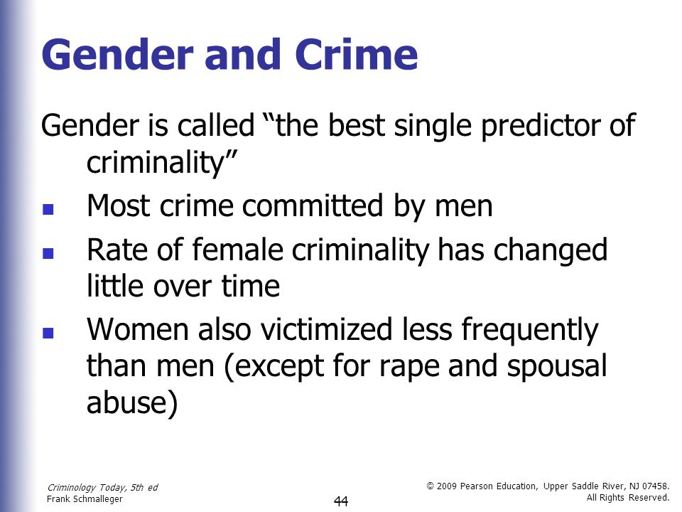 Gender and Crime Gender is called the best single predictor of criminality Most crime committed by men.