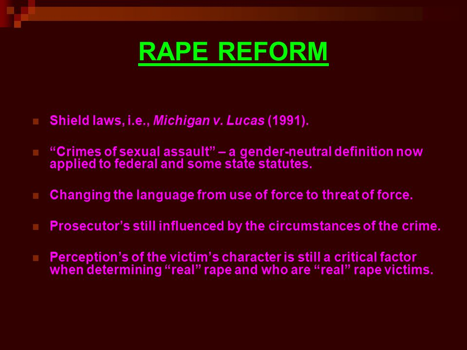 RAPE REFORM Shield laws, i.e., Michigan v. Lucas (1991).