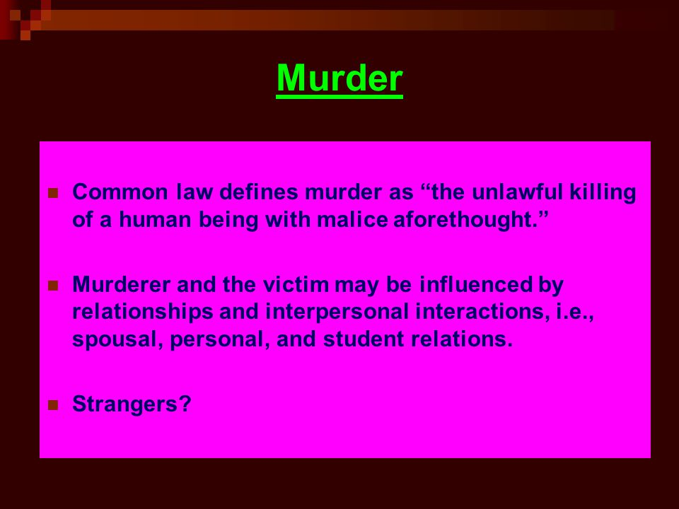 Murder Common law defines murder as the unlawful killing of a human being with malice aforethought.