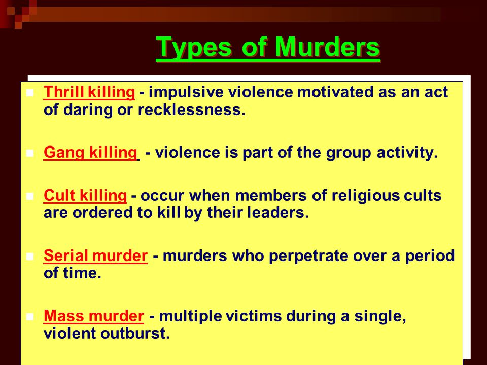 Types of Murders Thrill killing - impulsive violence motivated as an act of daring or recklessness.