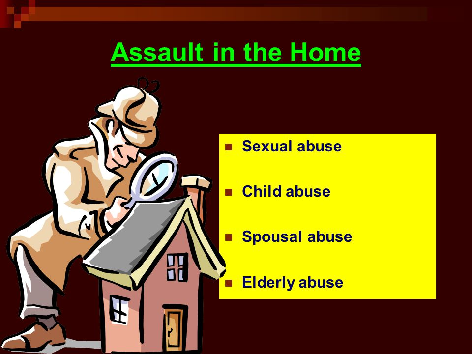 Assault in the Home Sexual abuse Child abuse Spousal abuse