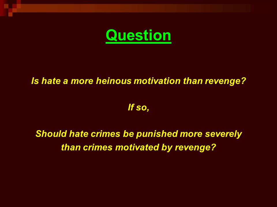 Question Is hate a more heinous motivation than revenge If so,