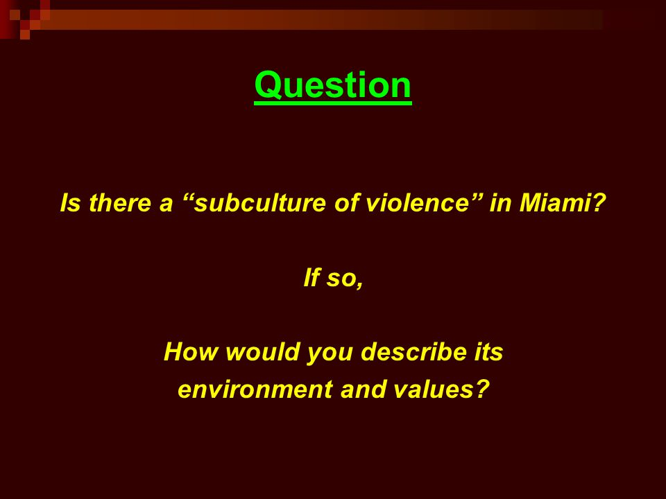 Question Is there a subculture of violence in Miami If so,