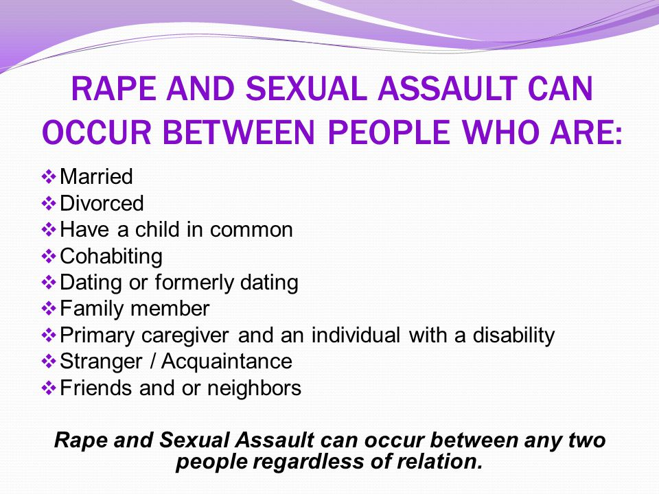 RAPE AND SEXUAL ASSAULT CAN OCCUR BETWEEN PEOPLE WHO ARE: