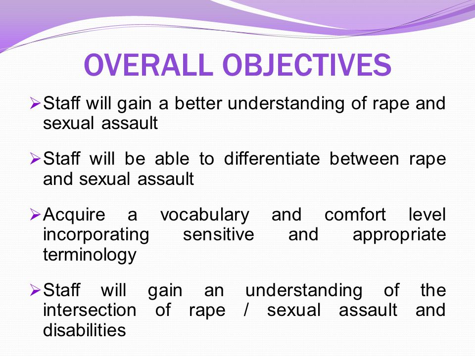 OVERALL OBJECTIVES Staff will gain a better understanding of rape and sexual assault.