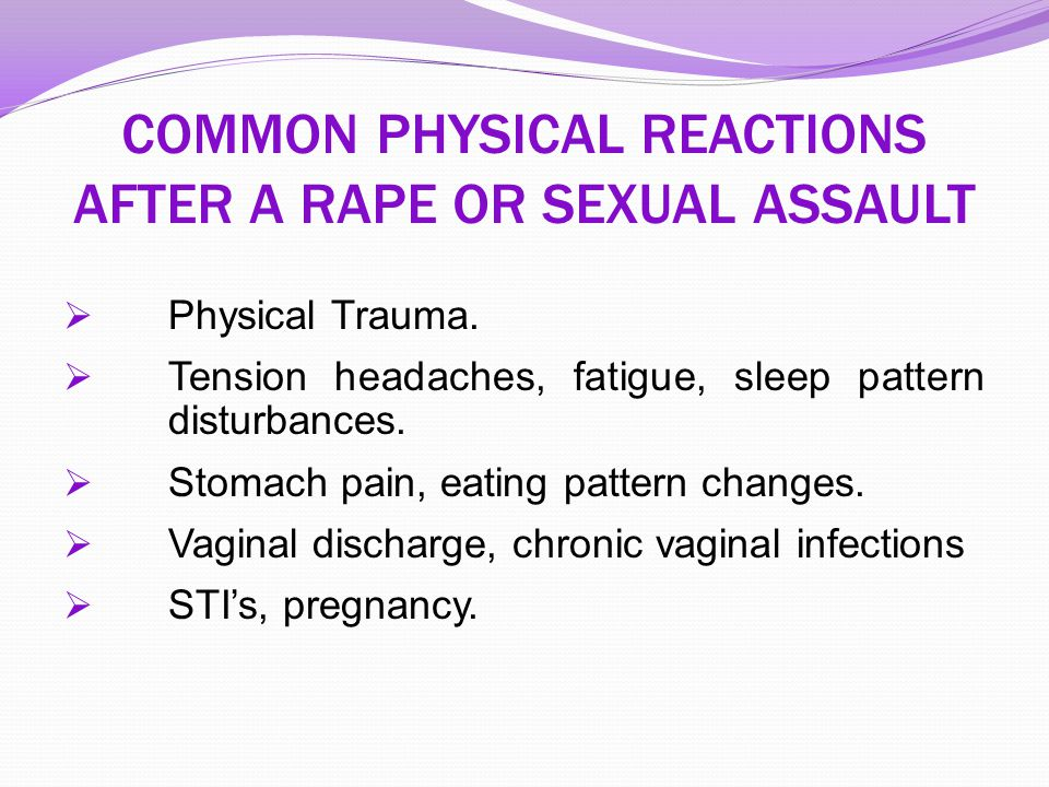 COMMON PHYSICAL REACTIONS AFTER A RAPE OR SEXUAL ASSAULT