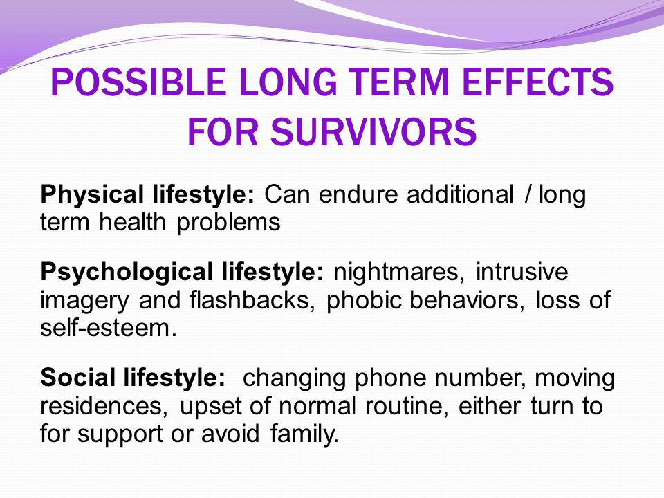 POSSIBLE LONG TERM EFFECTS FOR SURVIVORS