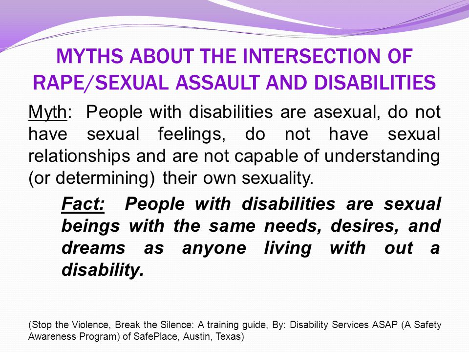 MYTHS ABOUT THE INTERSECTION OF RAPE/SEXUAL ASSAULT AND DISABILITIES