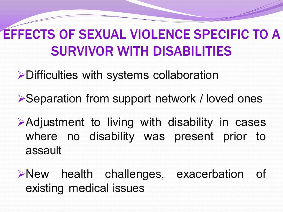 EFFECTS OF SEXUAL VIOLENCE SPECIFIC TO A SURVIVOR WITH DISABILITIES