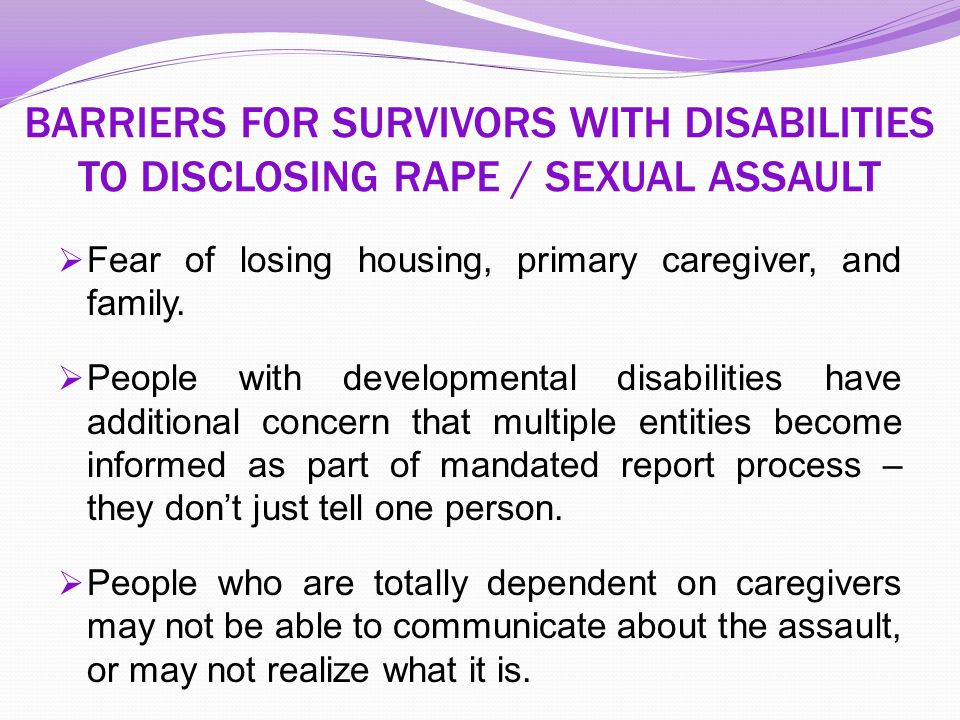 BARRIERS FOR SURVIVORS WITH DISABILITIES TO DISCLOSING RAPE / SEXUAL ASSAULT