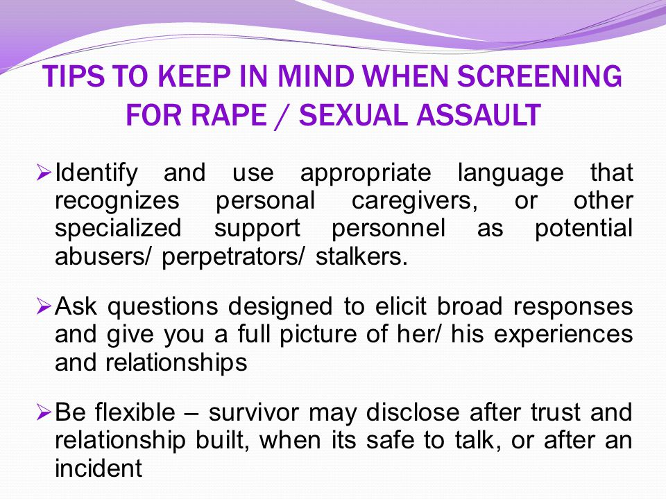 TIPS TO KEEP IN MIND WHEN SCREENING FOR RAPE / SEXUAL ASSAULT