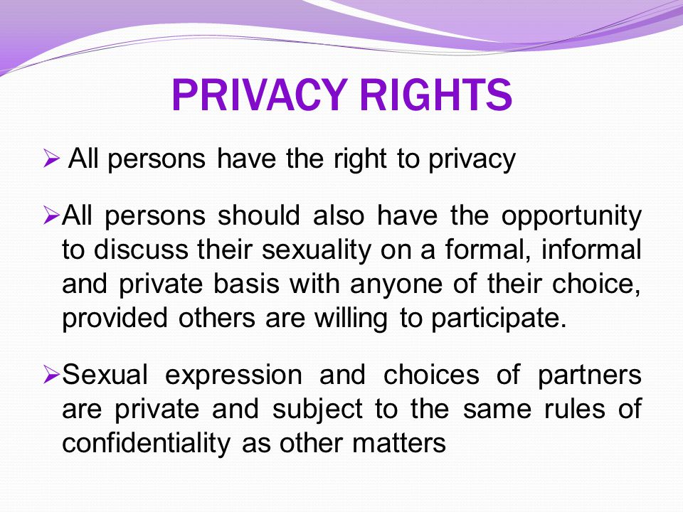 PRIVACY RIGHTS All persons have the right to privacy