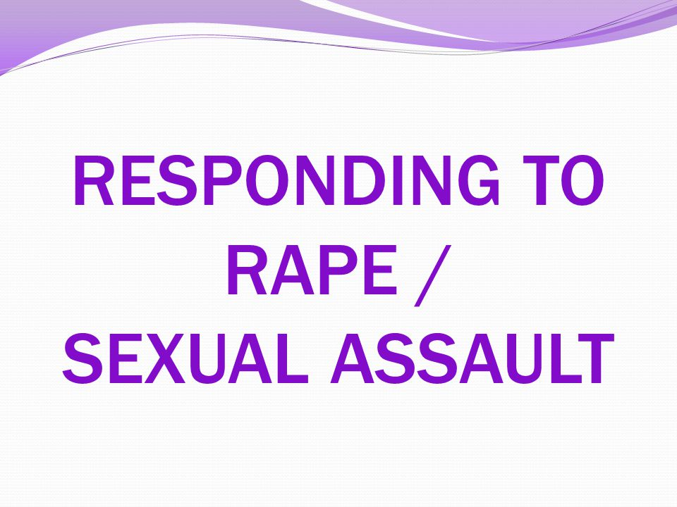 RESPONDING TO RAPE / SEXUAL ASSAULT