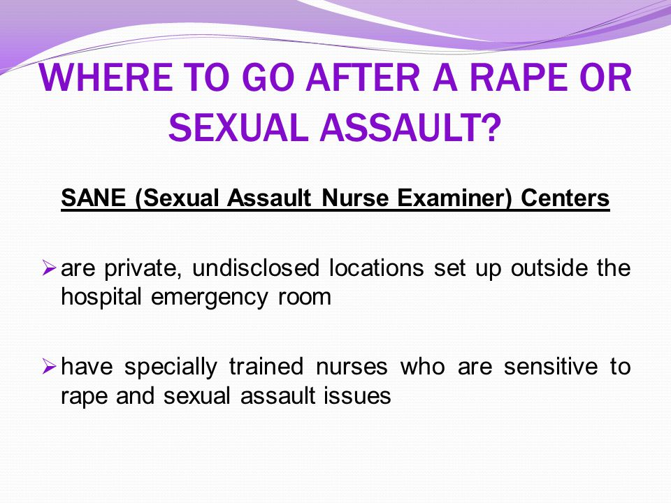 WHERE TO GO AFTER A RAPE OR SEXUAL ASSAULT