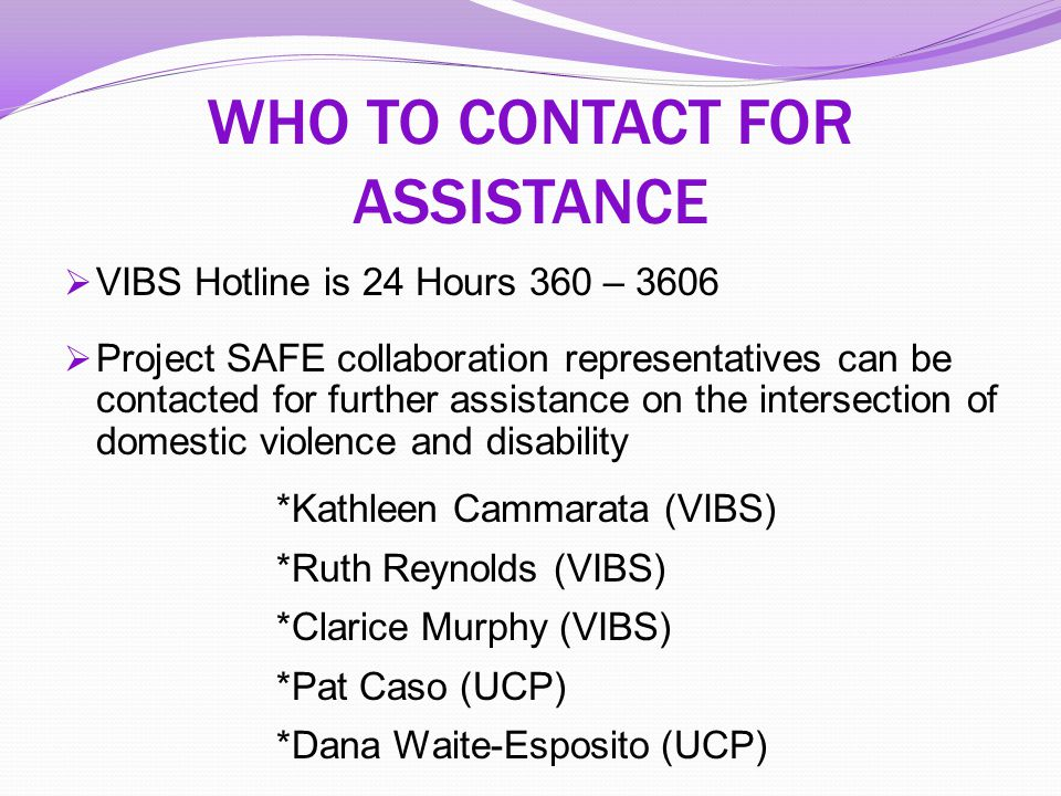 WHO TO CONTACT FOR ASSISTANCE