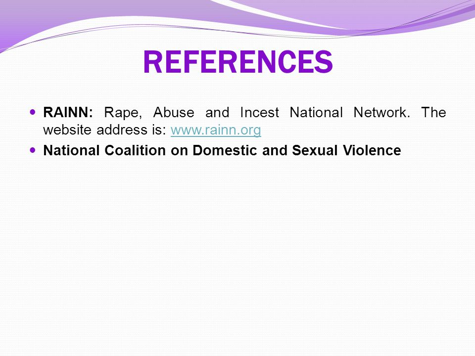 REFERENCES RAINN: Rape, Abuse and Incest National Network.