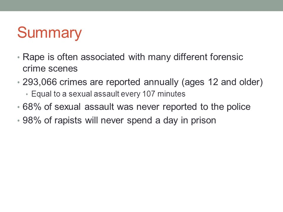 Summary Rape is often associated with many different forensic crime scenes. 293,066 crimes are reported annually (ages 12 and older)