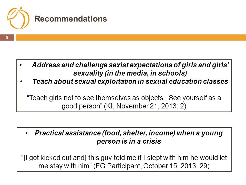 Recommendations Address and challenge sexist expectations of girls and girls' sexuality (in the media, in schools)