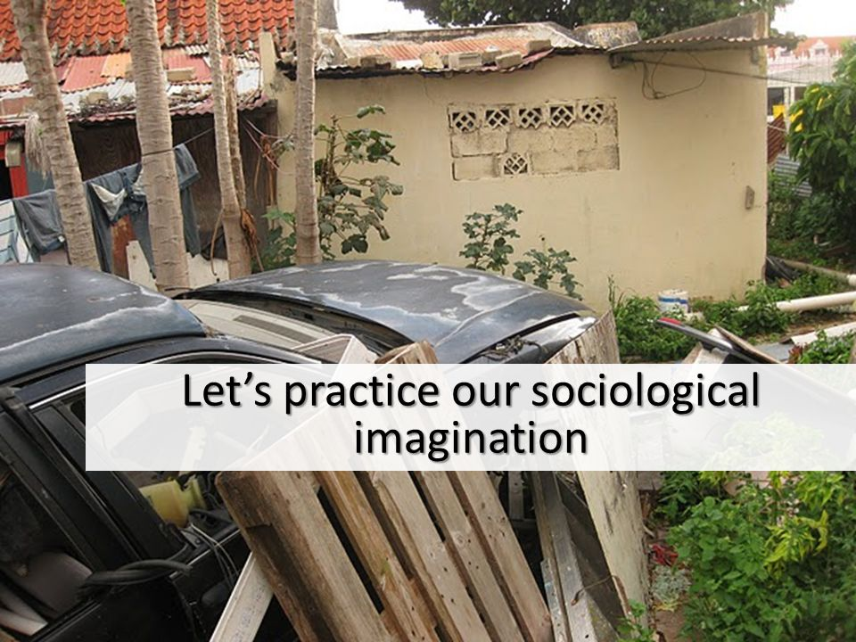 Let's practice our sociological imagination