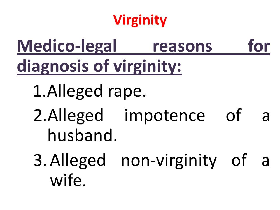 Medico-legal reasons for diagnosis of virginity: Alleged rape.