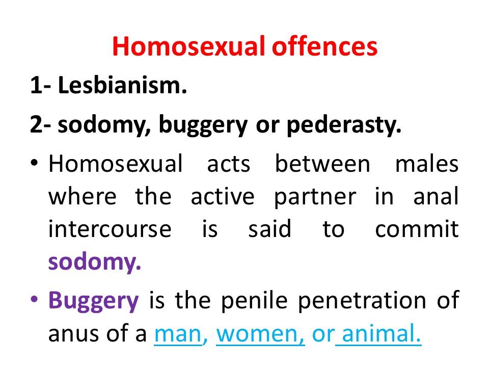 Homosexual offences 1- Lesbianism. 2- sodomy, buggery or pederasty.
