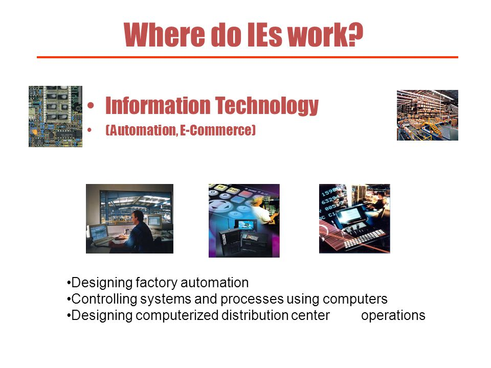 Where do IEs work Information Technology (Automation, E-Commerce)