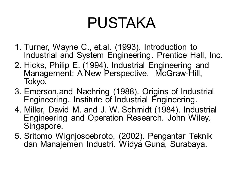 PUSTAKA 1. Turner, Wayne C., et.al. (1993). Introduction to Industrial and System Engineering. Prentice Hall, Inc.
