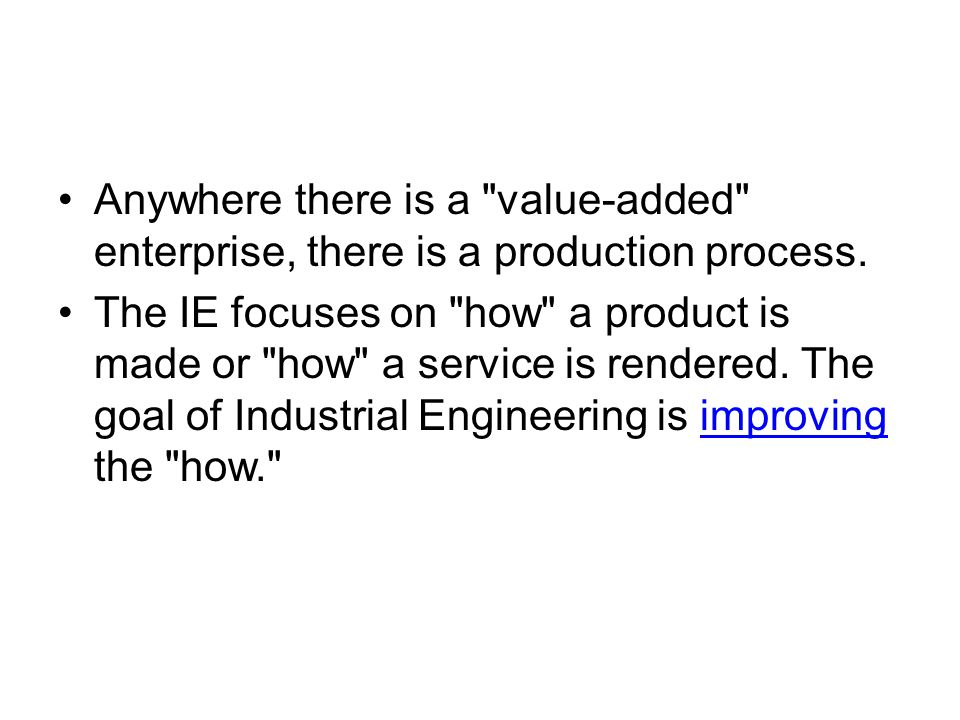 Anywhere there is a value-added enterprise, there is a production process.