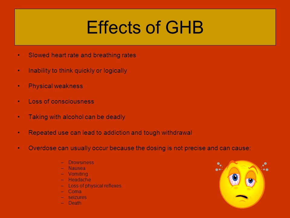 Effects of GHB Slowed heart rate and breathing rates