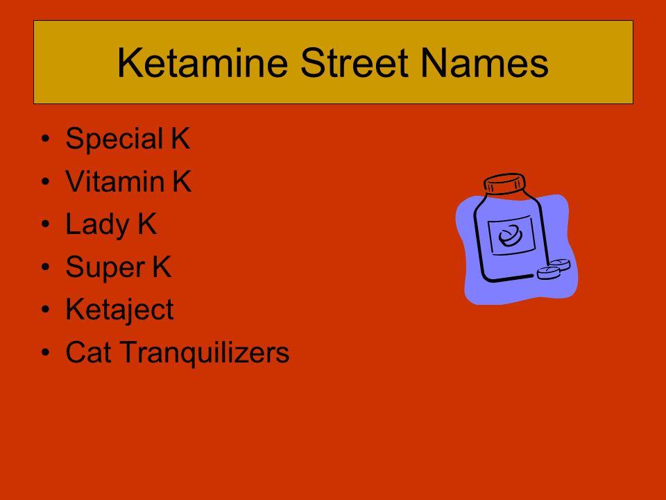 Ketamine Street Names Special K Vitamin K Lady K Super K Ketaject