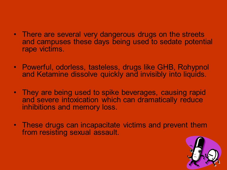 There are several very dangerous drugs on the streets and campuses these days being used to sedate potential rape victims.