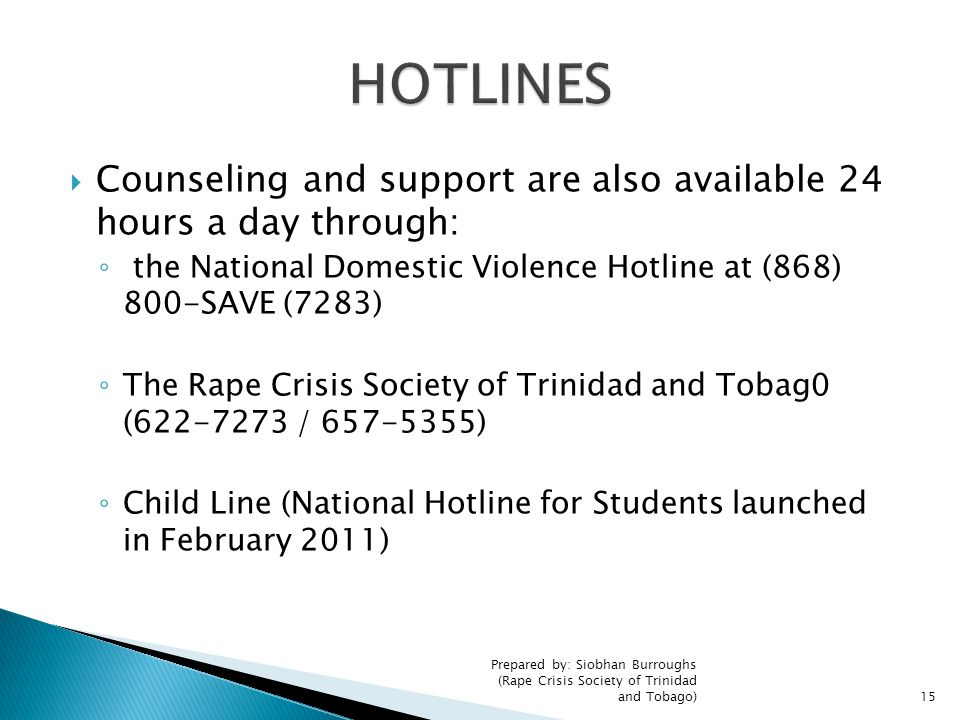 HOTLINES Counseling and support are also available 24 hours a day through: the National Domestic Violence Hotline at (868) 800-SAVE (7283)