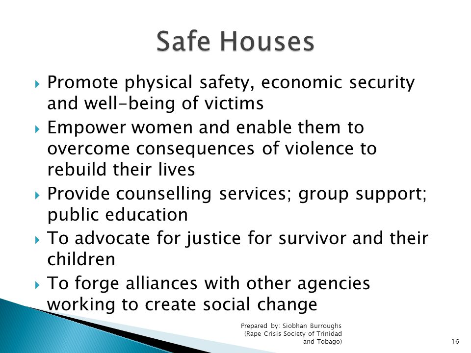 Safe Houses Promote physical safety, economic security and well-being of victims.