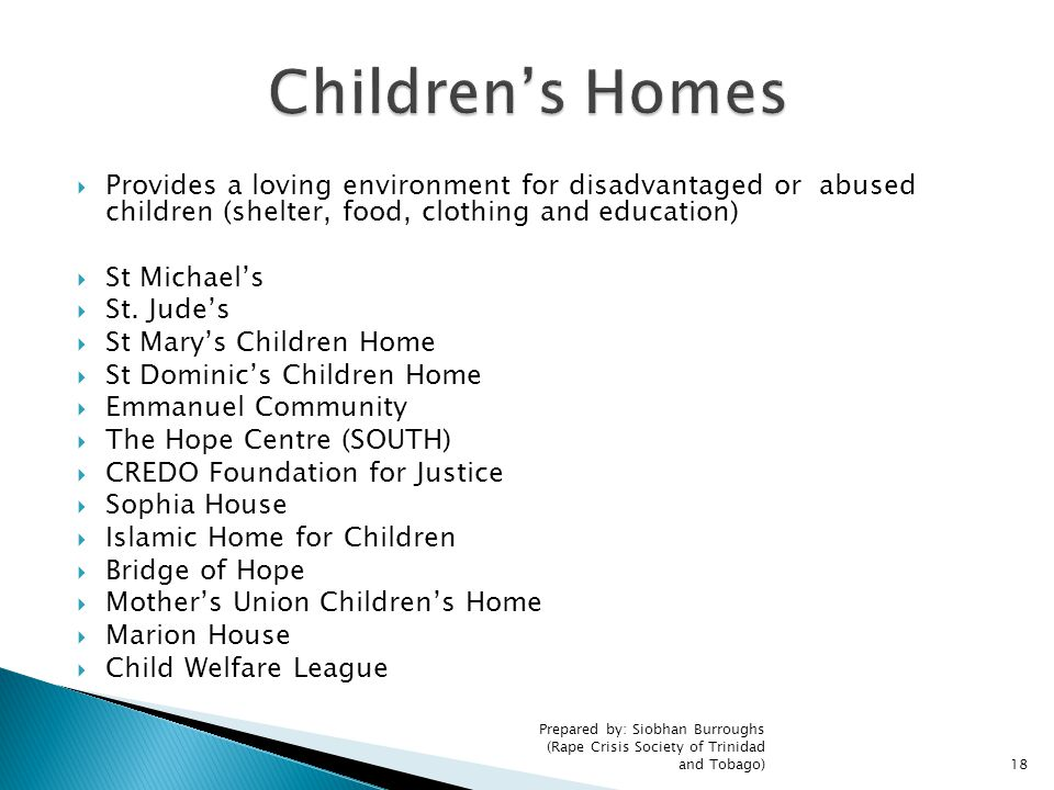 Children's Homes Provides a loving environment for disadvantaged or abused children (shelter, food, clothing and education)