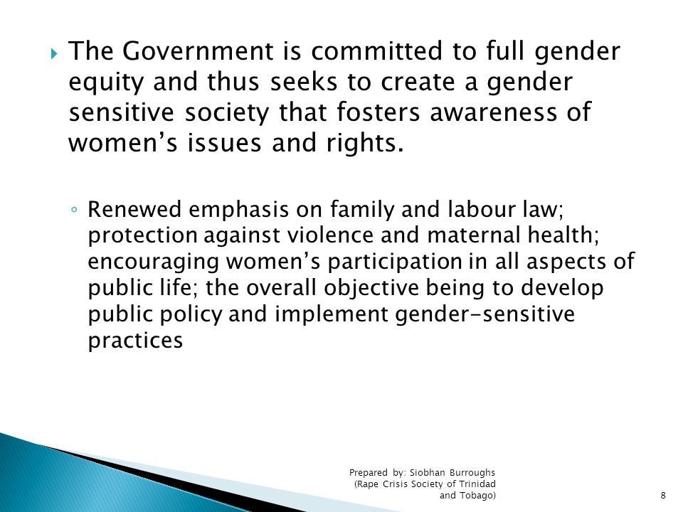 The Government is committed to full gender equity and thus seeks to create a gender sensitive society that fosters awareness of women's issues and rights.