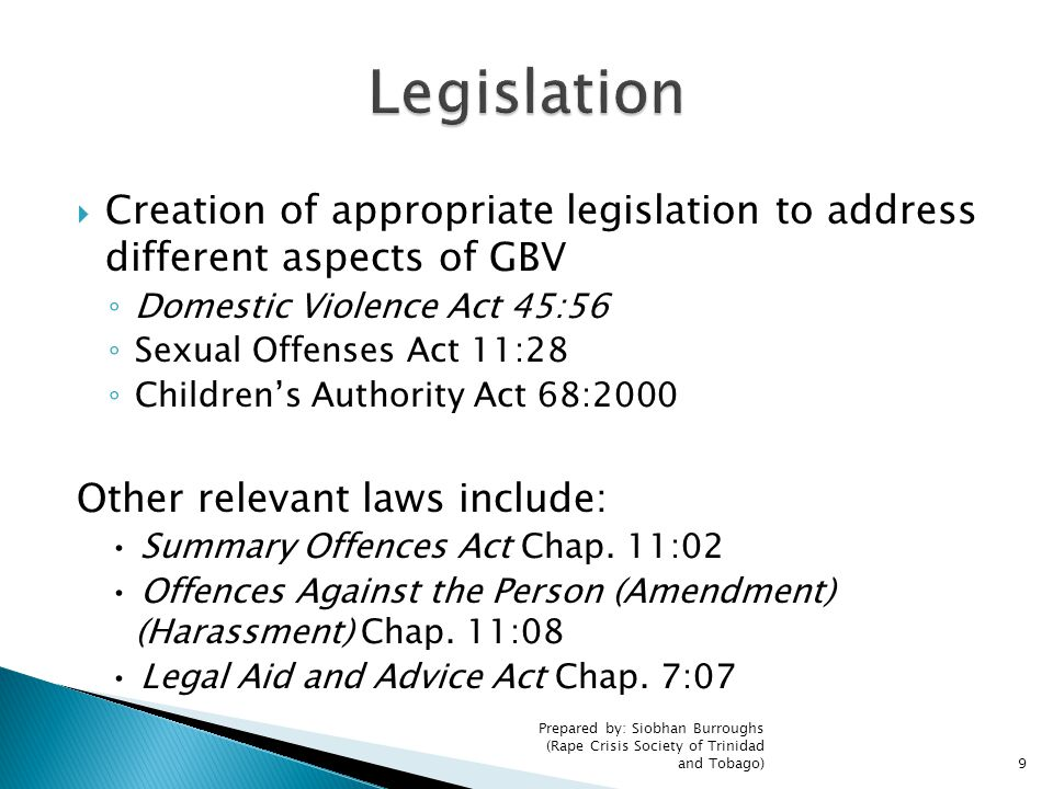 Legislation Creation of appropriate legislation to address different aspects of GBV. Domestic Violence Act 45:56.