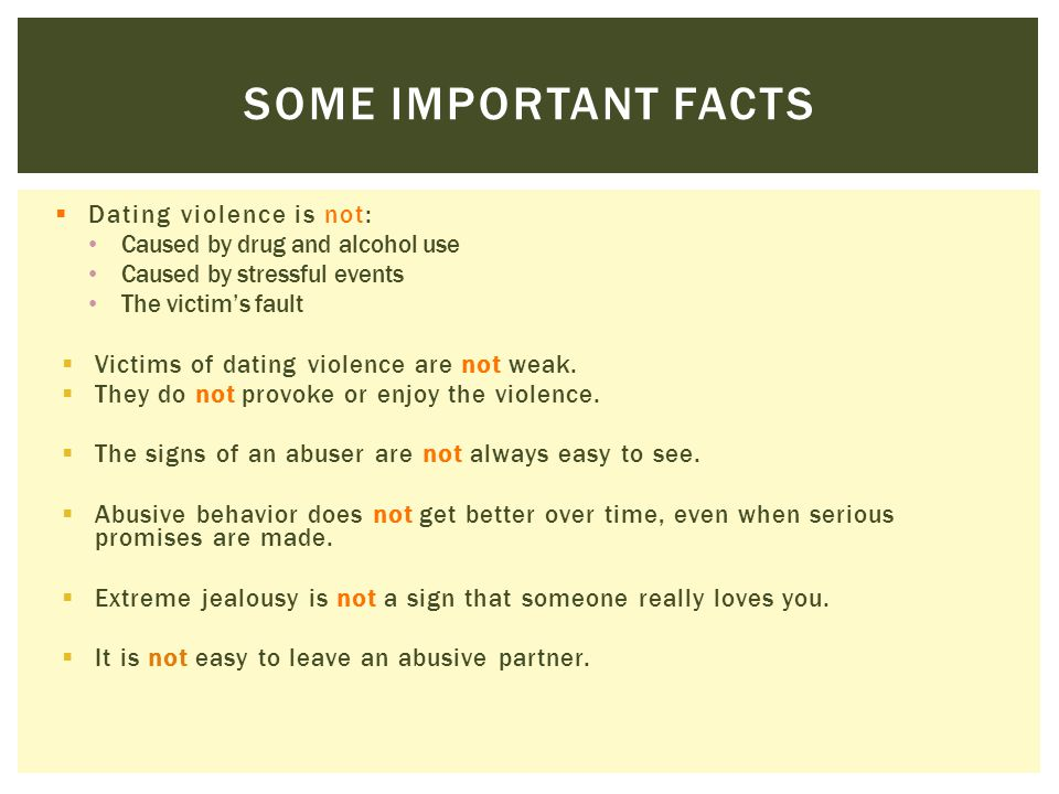 Some important facts Dating violence is not: