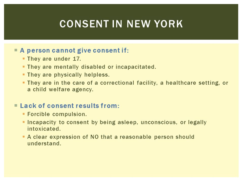 Consent in new york A person cannot give consent if: