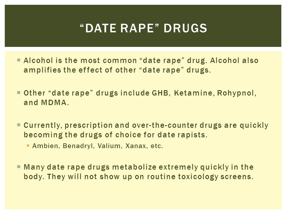 Date rape drugs Alcohol is the most common date rape drug. Alcohol also amplifies the effect of other date rape drugs.