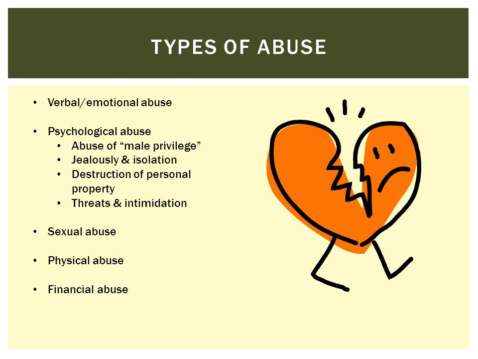 Types of abuse Verbal/emotional abuse Psychological abuse