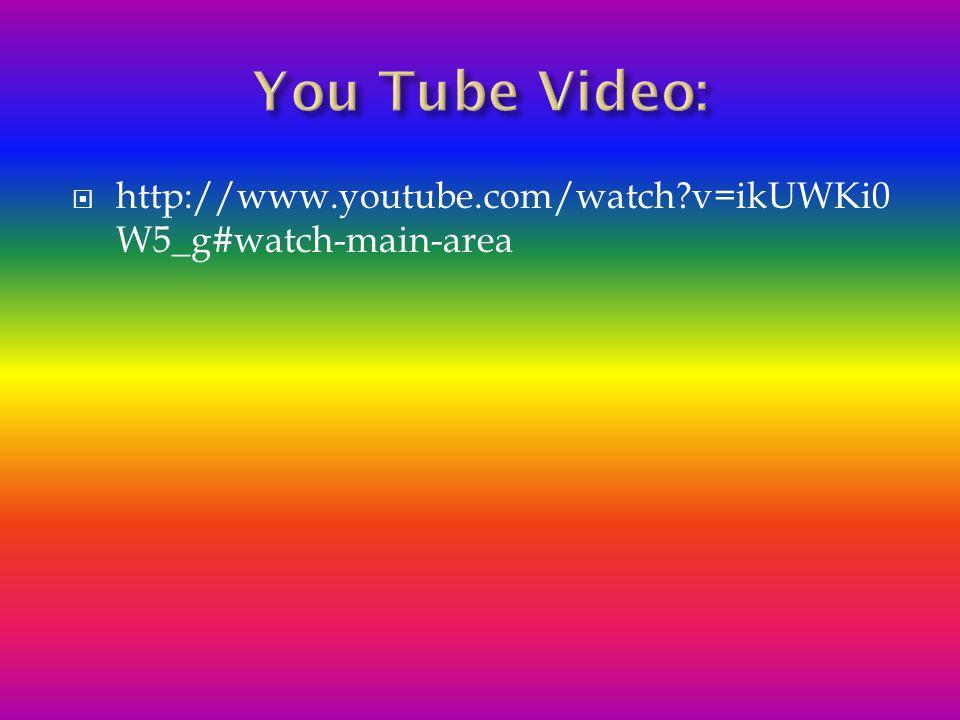 You Tube Video: http://www.youtube.com/watch v=ikUWKi0W5_g#watch-main-area