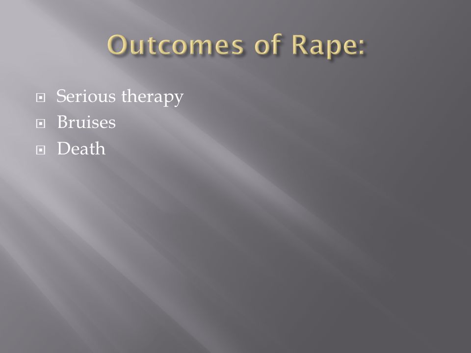 Outcomes of Rape: Serious therapy Bruises Death