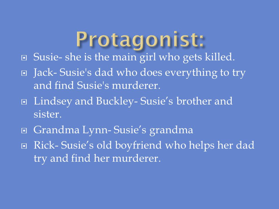 Protagonist: Susie- she is the main girl who gets killed.