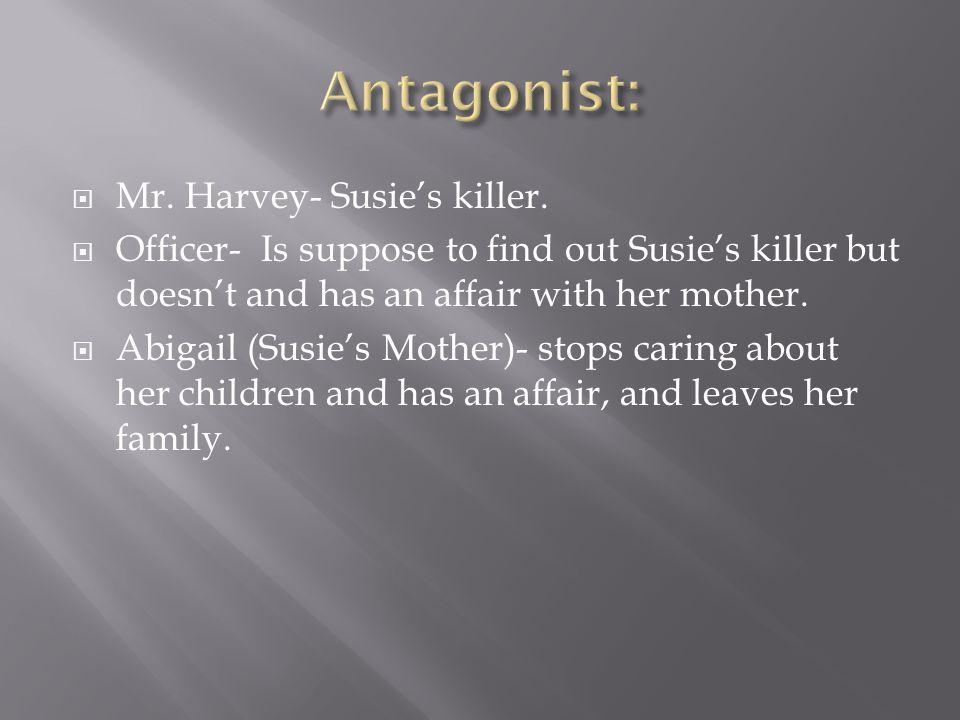 Antagonist: Mr. Harvey- Susie's killer.