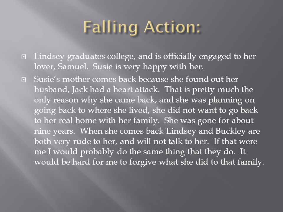 Falling Action: Lindsey graduates college, and is officially engaged to her lover, Samuel. Susie is very happy with her.
